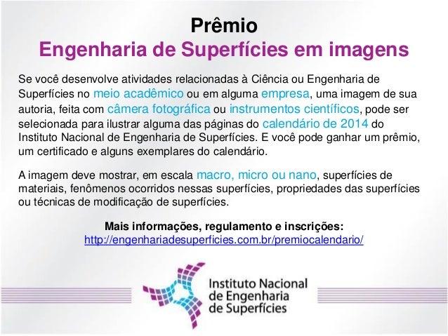 PrêmioEngenharia de Superfícies em imagensSe você desenvolve atividades relacionadas à Ciência ou Engenharia deSuperfícies...