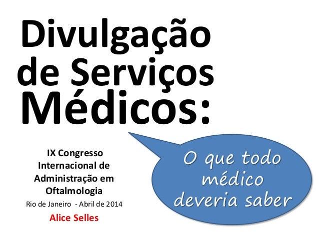 Divulgação de Serviços Médicos: IX Congresso Internacional de Administração em Oftalmologia Rio de Janeiro - Abril de 2014...