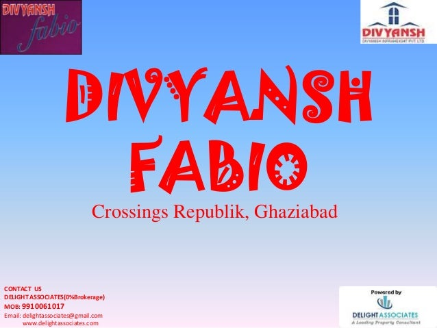 DIVYANSH FABIOCrossings Republik, Ghaziabad CONTACT US DELIGHT ASSOCIATES(0%Brokerage) MOB: 9910061017 Email: delightassoc...