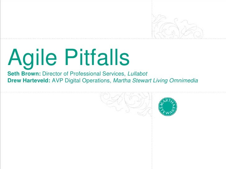 Agile PitfallsSeth Brown: Director of Professional Services, LullabotDrew Harteveld: AVP Digital Operations, Martha Stewar...
