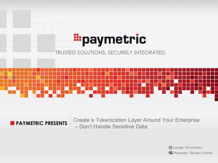 Create a Tokenization Layer Around Your Enterprise                                  – Don't Handle Sensitive Data         ...