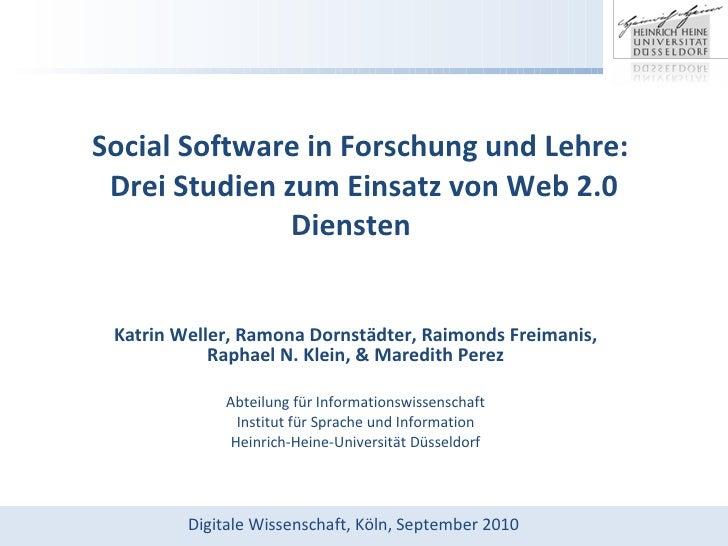 Social Software in Forschung und Lehre:  Drei Studien zum Einsatz von Web 2.0 Diensten   Katrin Weller,  Ramona Dornstädte...