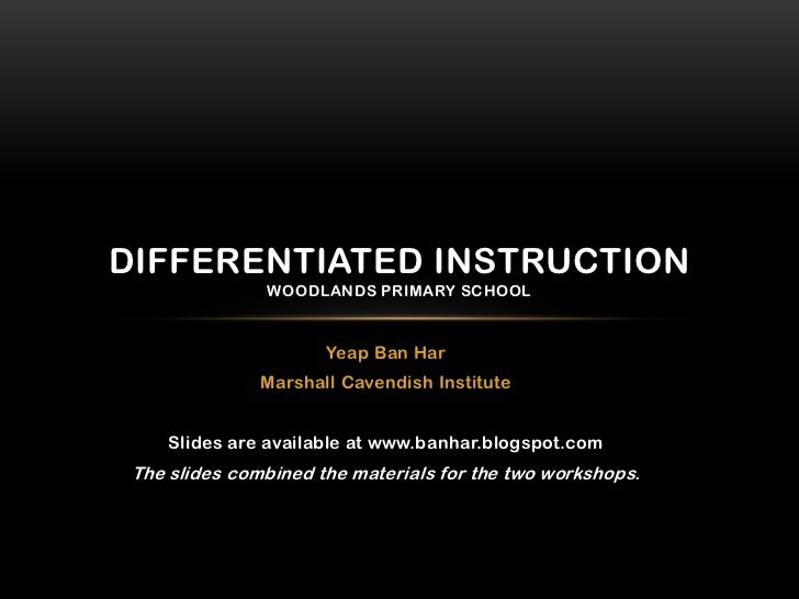 DIFFERENTIATED INSTRUCTION               WOODLANDS PRIMARY SCHOOL                      Yeap Ban Har               Marshall...