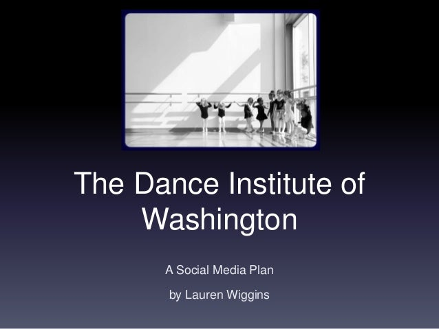 The Dance Institute of Washington A Social Media Plan by Lauren Wiggins