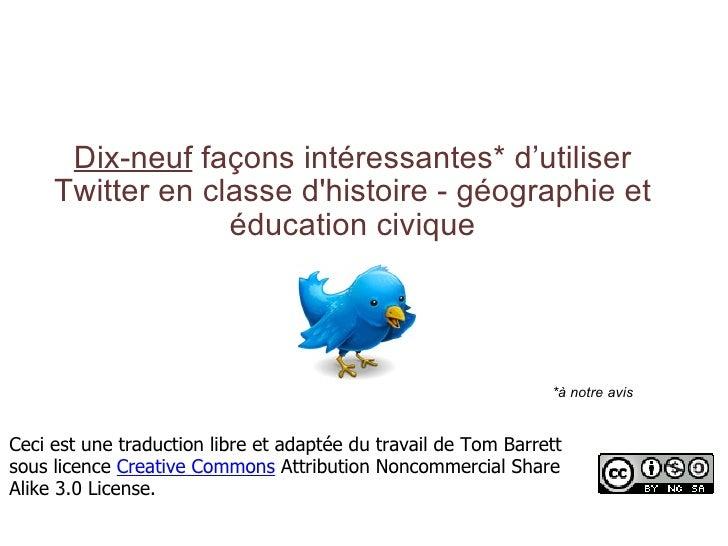 Dix-neuf façons intéressantes* d'utiliser Twitter en classe d'histoire - géographie et éducation civique Ceci est une tra...