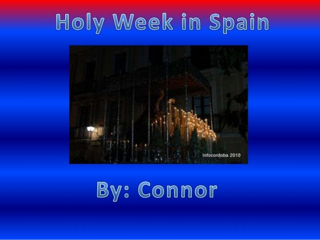 Major activities of holy week in Spain  Symbolism of colors, candles, ect.  Major cities where Holy Week festivals take pl...