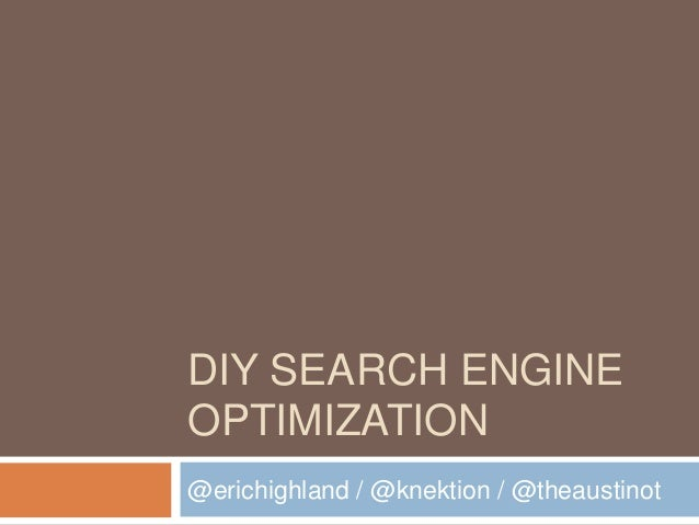 DIY SEARCH ENGINEOPTIMIZATION@erichighland / @knektion / @theaustinot