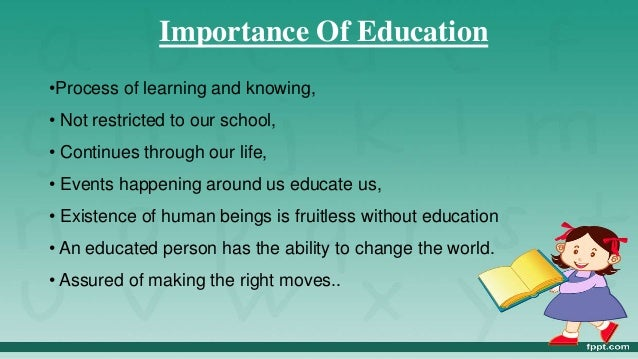 essay on the importance of education in your life Education is important in life because it gives people the skills and tools they need to navigate the world without education, people would not be able to read.