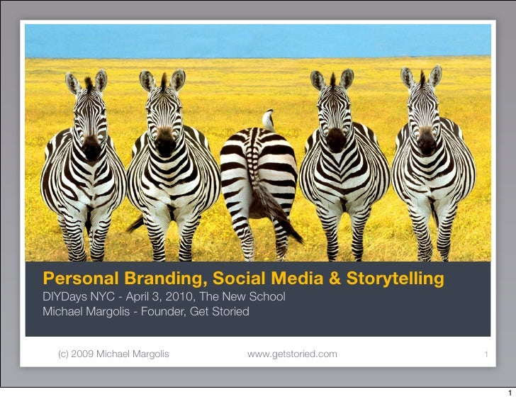 Personal Branding, Social Media & Storytelling DIYDays NYC - April 3, 2010, The New School Michael Margolis - Founder, Get...