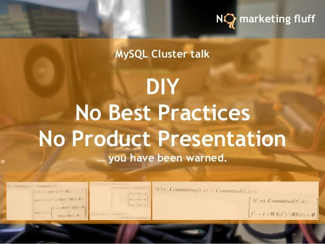 MySQL Cluster talkDIYNo Best PracticesNo Product Presentation… you have been warned.N marketing fluff