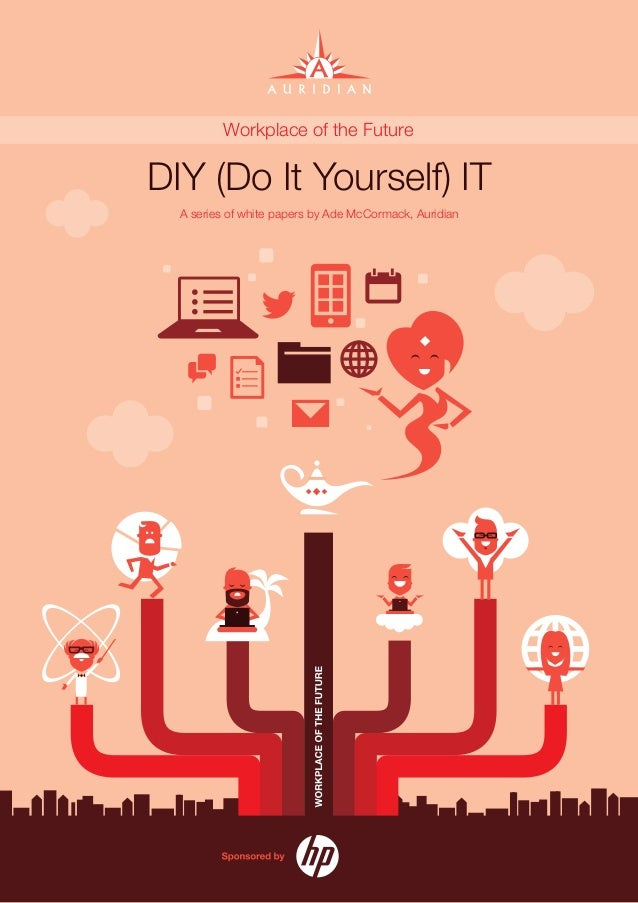 Workplace of the FutureDIY (Do It Yourself) IT  A series of white papers by Ade McCormack, Auridian                       ...