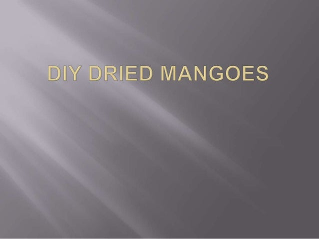 Anyone can definitely appreciate mangoes oreven an assuming piece of dried mango fruit. It isprobably one of the popular f...
