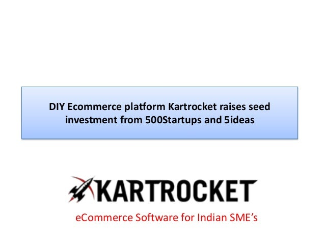 DIY Ecommerce platform Kartrocket raises seed investment from 500Startups and 5ideas eCommerce Software for Indian SME's