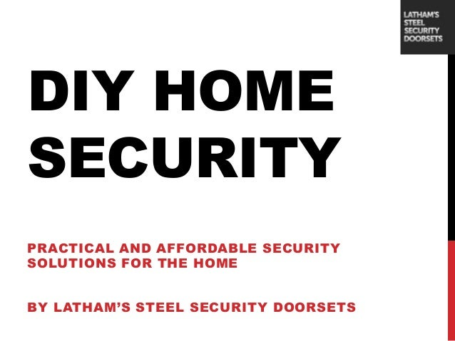 DIY HOME SECURITY PRACTICAL AND AFFORDABLE SECURITY SOLUTIONS FOR THE HOME BY LATHAM'S STEEL SECURITY DOORSETS