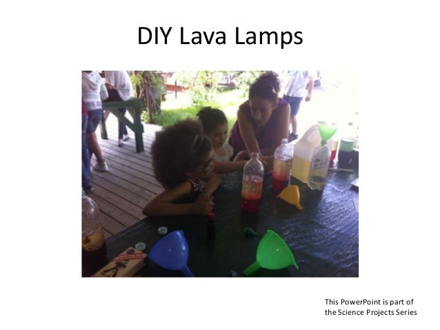 DIY Lava Lamps This PowerPoint is part of the Science Projects Series