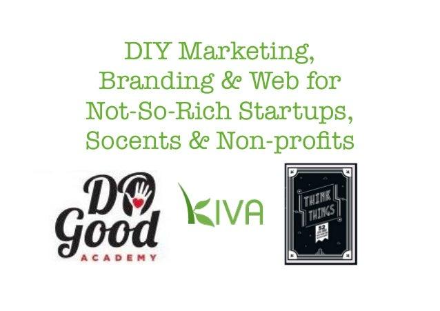 DIY Marketing, Branding & Web for Not-So-Rich Startups, Socents & Non-profits