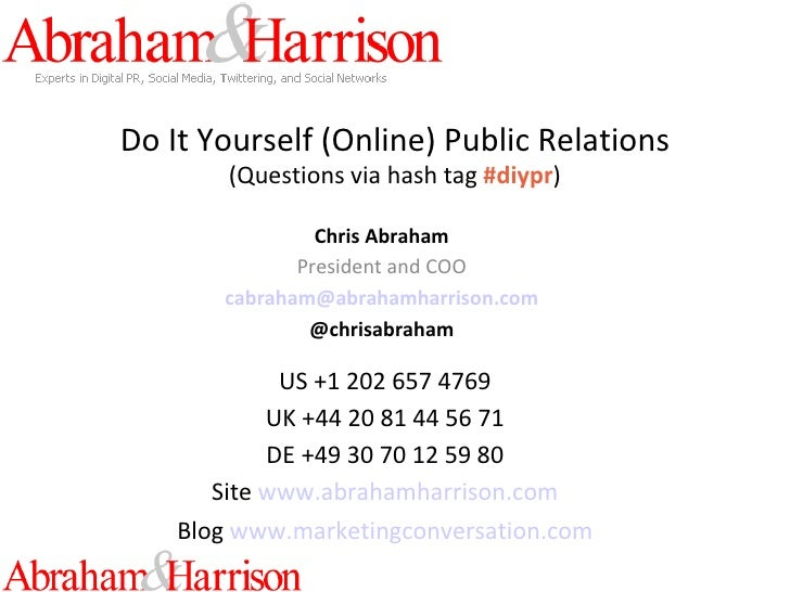 Do It Yourself (Online) Public Relations (Questions via hash tag  #diypr ) Chris Abraham President and COO [email_address]...