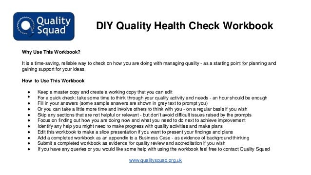 DIY Quality Health Check Workbook Why Use This Workbook? It is a time-saving, reliable way to check on how you are doing w...