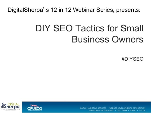 DigitalSherpa's 12 in 12 Webinar Series, presents:  DIY SEO Tactics for Small Business Owners !  #DIYSEO!