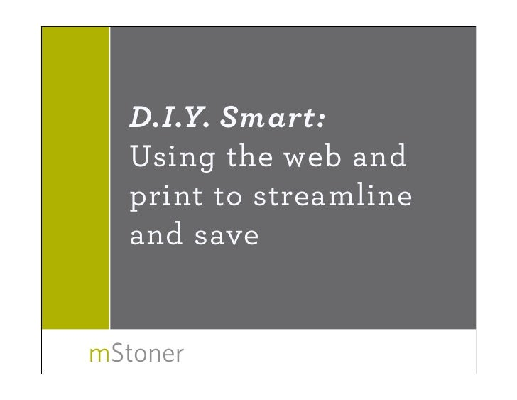 D.I.Y. Smart:   Using the web and   print to streamline   and save   mStoner