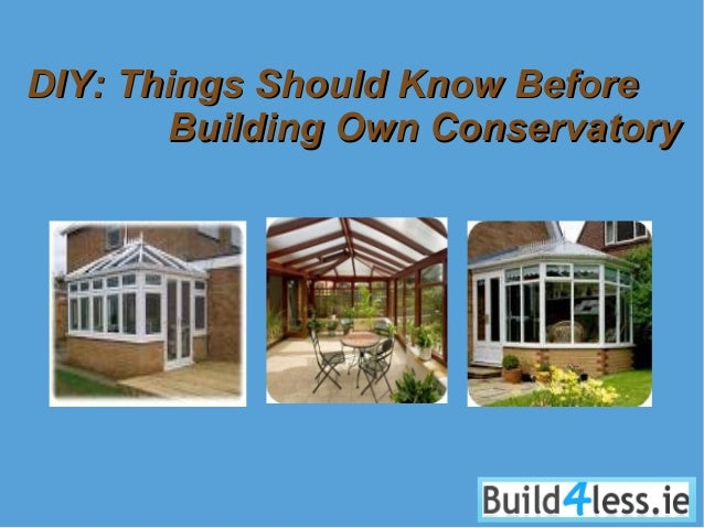 Diy Things Should Know Before Building Own Conservatory