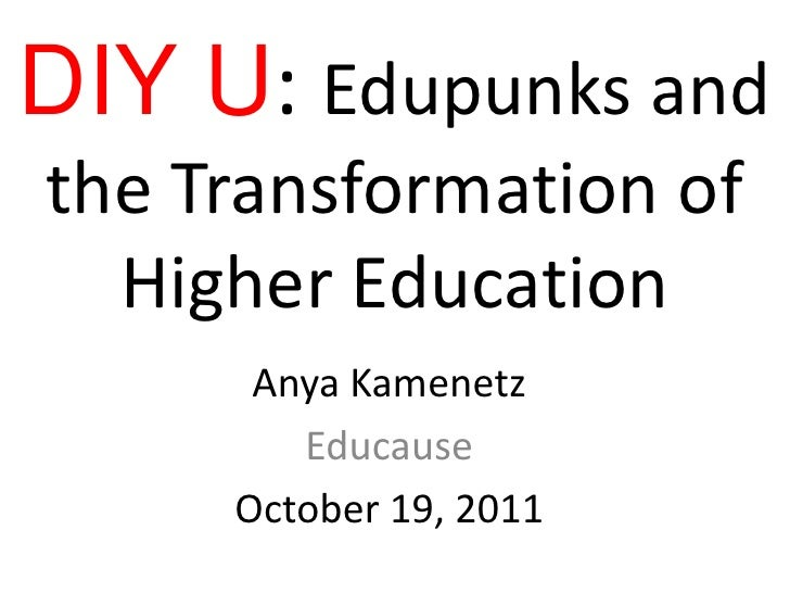 DIY U: Edupunks andthe Transformation of  Higher Education      Anya Kamenetz        Educause     October 19, 2011