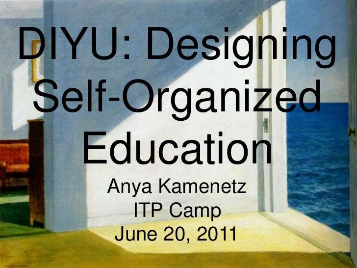 DIYU: Designing Self-Organized EducationAnya Kamenetz ITP CampJune 20, 2011<br />