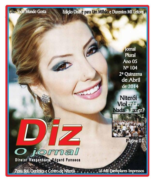 www.dizjornal.com Niterói 26/04 a 10/05/14 2ª Quinzena Nº 104 de Abril Edição Onlin e Duzentos Mil Leitoree para Um Milhão...