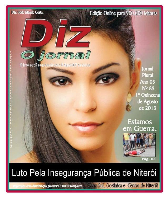 Niterói 10/08 a 31/08/13 www.dizjornal.com Jornal Plural Ano 05 Nº 89 1ª Quinzena de Agosto de 2013 Zona Sul, Oceânica e C...