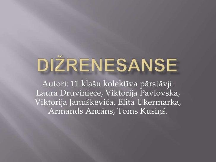 Dižrenesanse<br />Autori: 11.klašu kolektīva pārstāvji: Laura Druviniece, Viktorija Pavlovska, Viktorija Januškeviča, Elit...