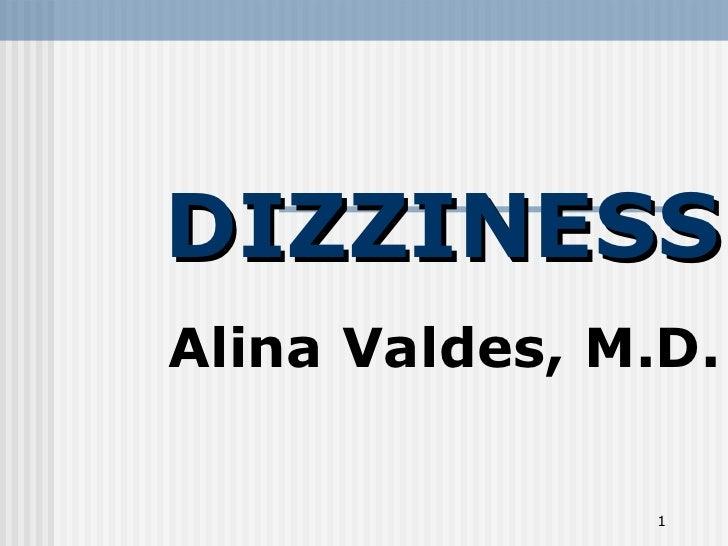 DIZZINESS Alina Valdes, M.D.
