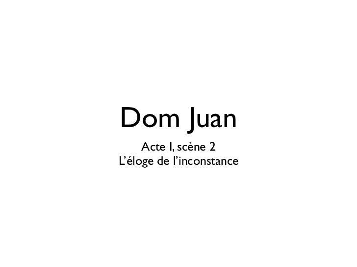 Dom Juan     Acte I, scène 2L'éloge de l'inconstance