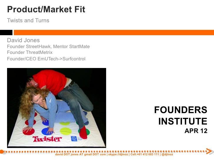 Product/Market FitTwists and TurnsDavid JonesFounder StreetHawk, Mentor StartMateFounder ThreatMetrixFounder/CEO EmUTech->...
