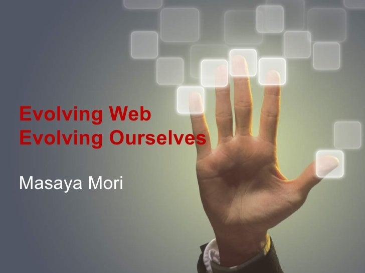 Evolving WebEvolving OurselvesMasaya Mori                     1