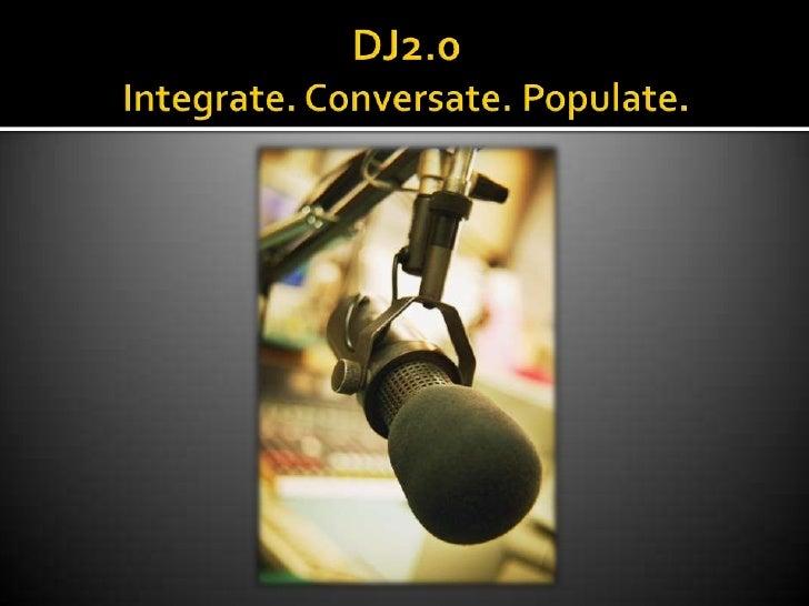 DJ2.0Integrate. Conversate. Populate.<br />