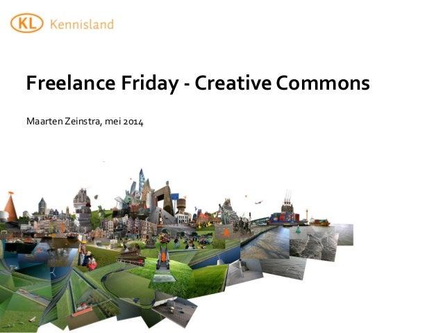 Maarten  Zeinstra,  mei  2014 Freelance  Friday  -‐  Creative  Commons