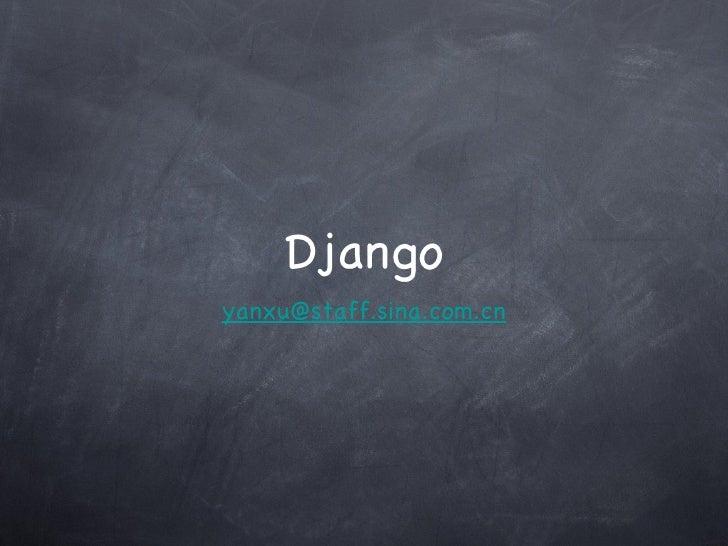 Django <ul><li>[email_address] </li></ul>