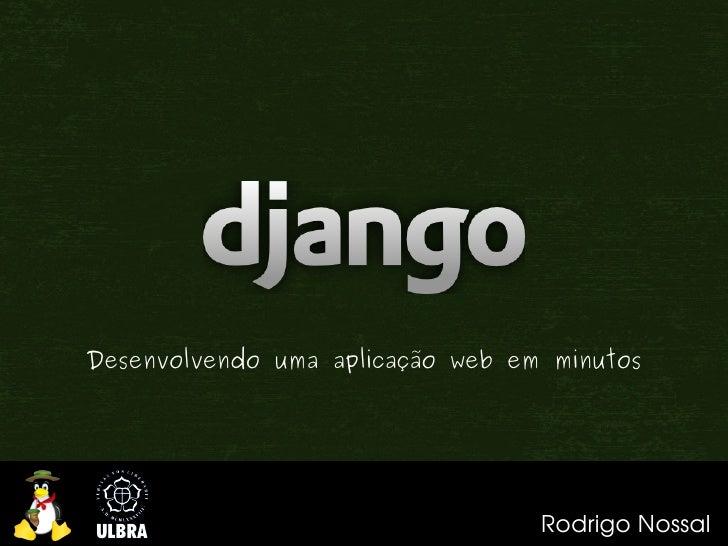 Desenvolvendo uma aplicação web em minutos                                       RodrigoNossal