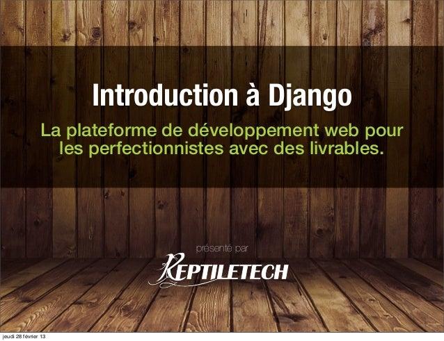 Introduction à Django                La plateforme de développement web pour                  les perfectionnistes avec de...