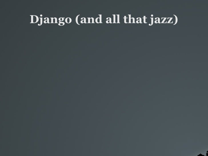 Django (and all that jazz)‏