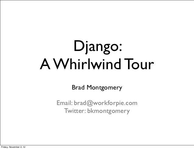 Django:                         A Whirlwind Tour                               Brad Montgomery                           E...
