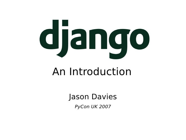 An Introduction <ul><ul><li>Jason Davies </li></ul></ul><ul><ul><li>PyCon UK 2007 </li></ul></ul>