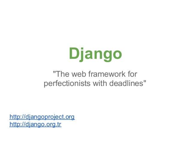 "Django              ""The web framework for            perfectionists with deadlines""http://djangoproject.orghttp://django...."