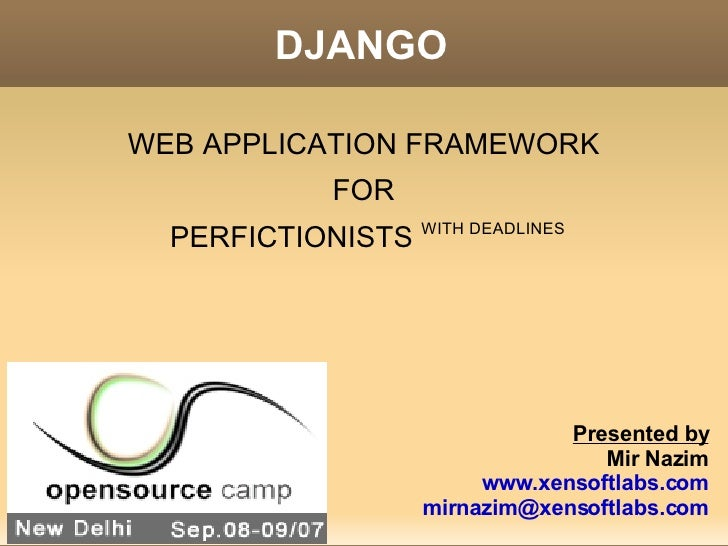DJANGO <ul><li>WEB APPLICATION FRAMEWORK  </li></ul><ul><li>FOR  </li></ul><ul><li>PERFICTIONISTS  WITH DEADLINES </li></u...