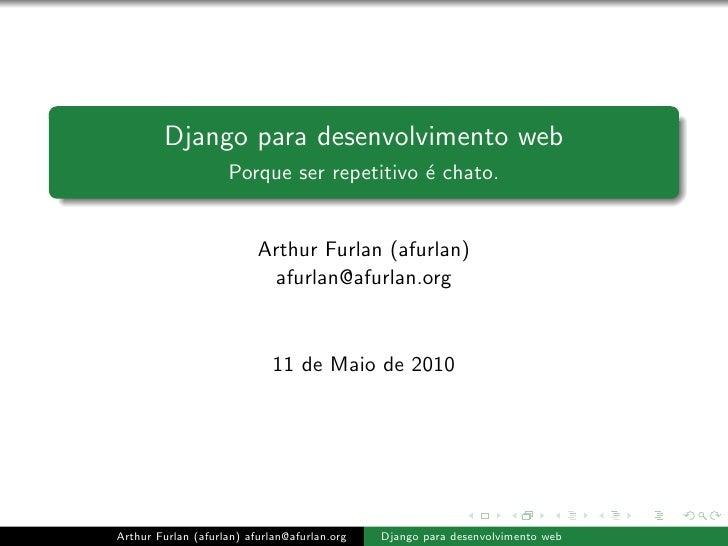 Django para desenvolvimento web                     Porque ser repetitivo ´ chato.                                        ...