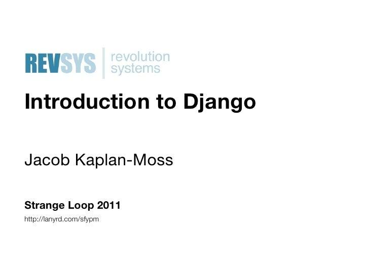 Introduction to DjangoJacob Kaplan-MossStrange Loop 2011http://lanyrd.com/sfypm