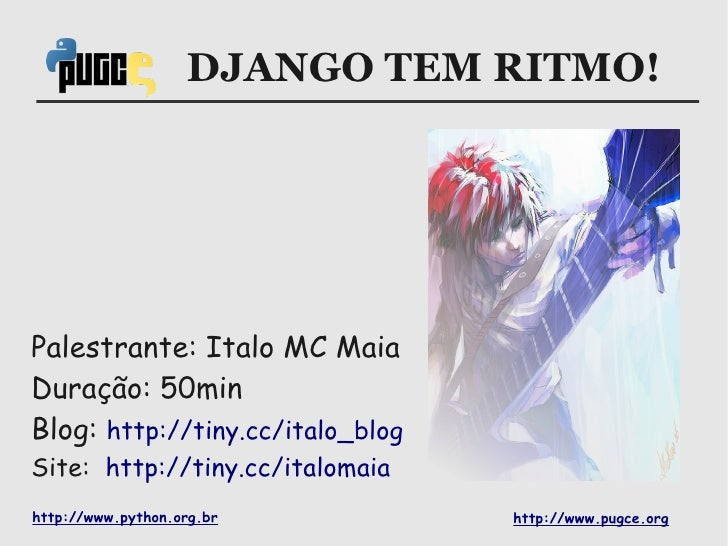 DJANGO TEM RITMO!     Palestrante: Italo MC Maia Duração: 50min Blog: http://tiny.cc/italo_blog Site: http://tiny.cc/italo...