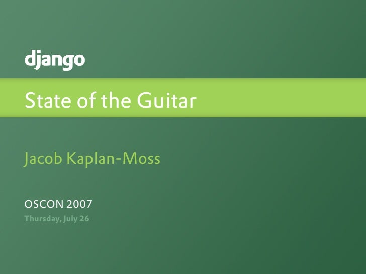 State of the Guitar  Jacob Kaplan-Moss  OSCON 2007 Thursday, July 26