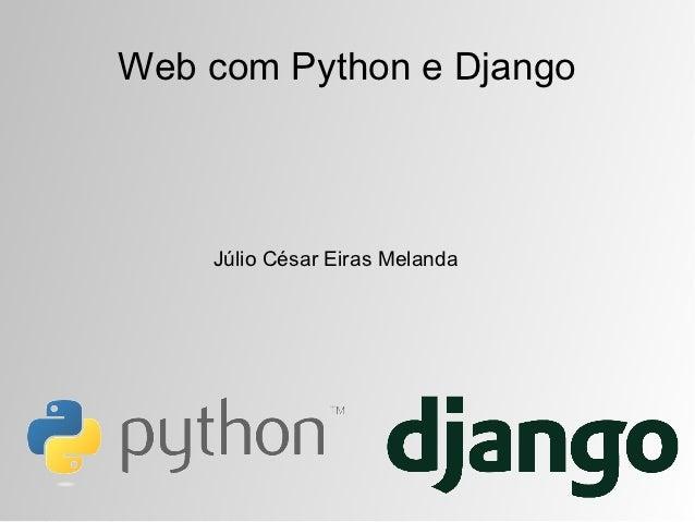 Web com Python e Django    Júlio César Eiras Melanda