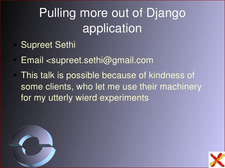Pulling more out of Django application <ul><li>Supreet Sethi </li></ul><ul><li>Email < [email_address] </li></ul><ul><li>T...